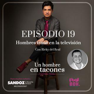 Ep 19 Hombres trans en la televisión con Ricky del Real