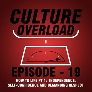 EP 19 - Independence, Self-Confidence and Demanding Respect (How to Life PT 1)