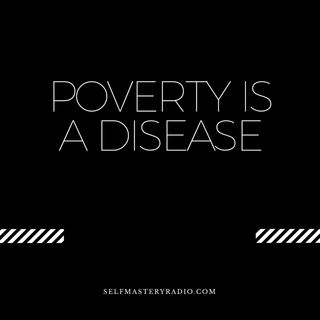Poverty is a Disease