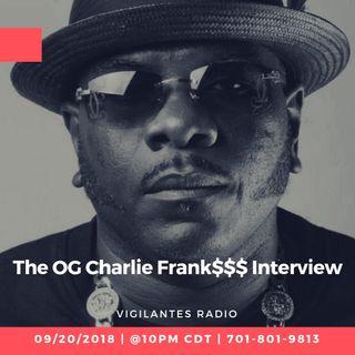 The OG Charlie Frank$$$ Interview.