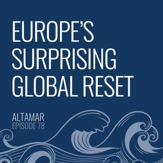 Europe's Surprising Global Reset [Episode 78]