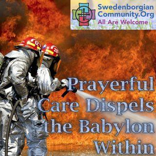 Prayerful Care Dispels the Babylon Within - Interfaith-Swedenborgian Reflection & Meditation