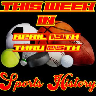 Sports History | April 19th Thru 25th