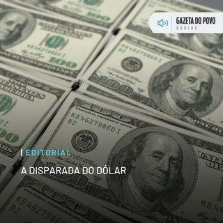 Editorial: A disparada do dólar