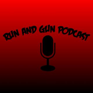 Run and Gun Podcast Ep. 23