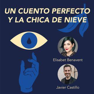 Un cuento perfecto y La chica de nieve, Javier Castillo y Elísabet Benavent