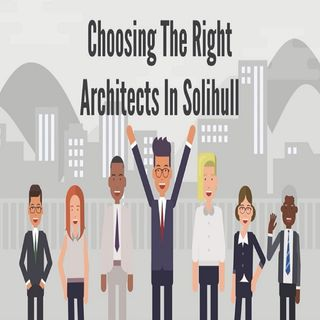 Choosing The Right Architects In Solihull