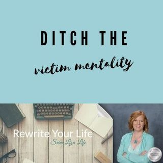 Ditch the Victim Mentality - Part 1