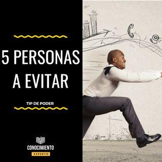Los 5 Tipos de Personas que debes Evitar - Tip de Poder