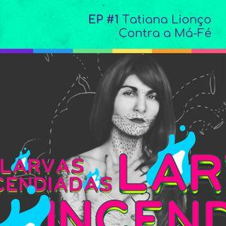 #01 Tatiana Lionço - Contra a Má-Fé