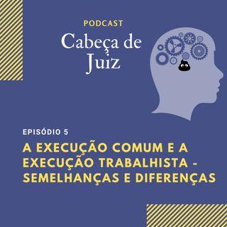 Podcast Cabeça de Juiz - A Execução Comum e a Execução Trabalhista