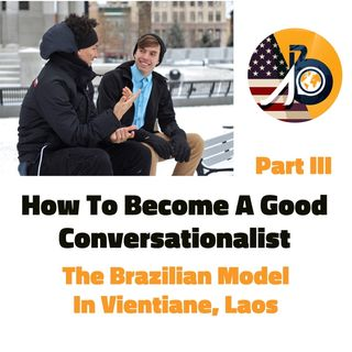 How to Become a Good Conversationalist: Part III - The Brazilian Model