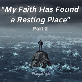 My Faith Has Found a Resting Place -- Part 2