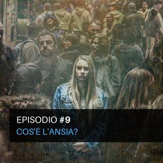 Episodio#9 - Cos'è l'ansia?