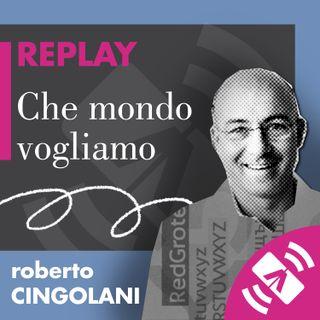 """09 > Roberto CINGOLANI """"Che mondo vogliamo"""""""