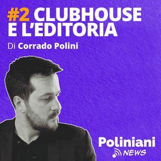 """#2 """"Clubhouse serve all'editoria?"""" di Corrado Polini"""