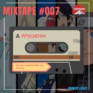 Mixtape #007 – Temas marcantes de anime – Hiyoriin