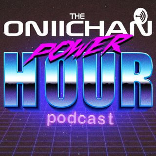 The Oniichan Power Hour