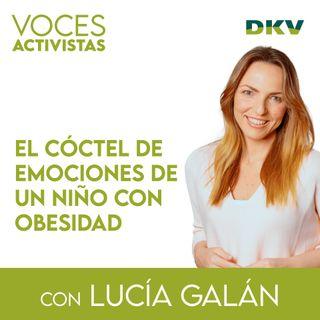 #1 - Lucía Galán y el cóctel de emociones de un niño con obesidad,