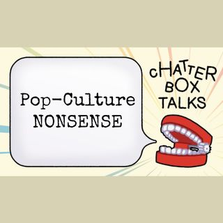 The Chatterbox Talks | Pop Culture - Ep 3