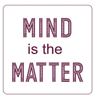 Mind is the Matter