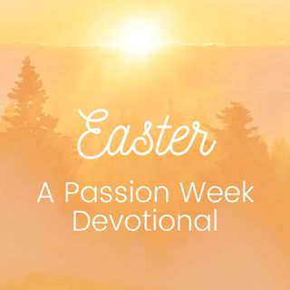 Easter: A Passion Week Devotional