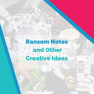 Ransom Notes and Other Creative Ideas