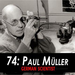 74 - Paul Müller the German Scientist
