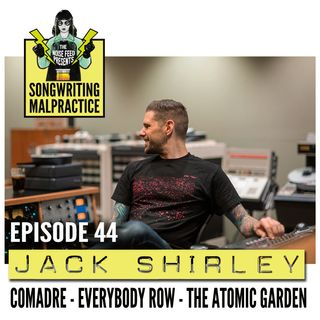 EP #44 Jack Shirley (Comadre & The Atomic Garden)