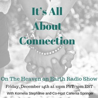 "The Kornelia Stephanie Show: Living Heaven on Earth: ""It's All About Connection"""