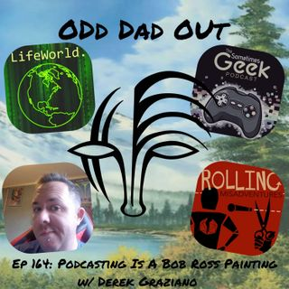 Podcasting  Is A Bob Ross Painting w/ Derek Graziano: ODO 164