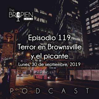 119 - Bropien - Terror en Brownsville y el picante