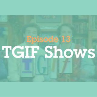 Episode 13: TGIF Shows
