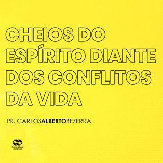 CHEIOS DO ESPÍRITO DIANTE DOS CONFLITOS DA VIDA // pr. Carlos Alberto Bezerra