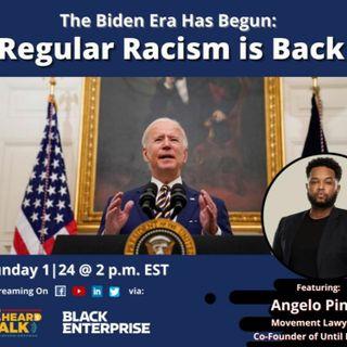 The Biden Era Has Begun  Regular Racism Is Back