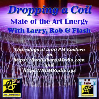 Dropping a Coil Podcast w Larry Woods Flash Robwerks - 2020-11-05 - We Have Gone From Ground To Source