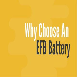 Why Choose An EFB Battery?