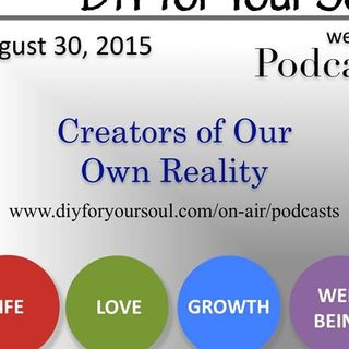 DIY for Your Soul Podcast – Creators of Our Own Reality