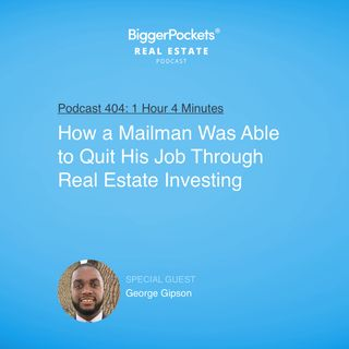 404: How a Mailman Was Able to Quit His Job Through Real Estate Investing with George Gipson