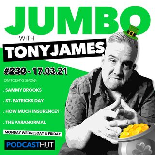 Jumbo Ep:230 - 17.03.21 - St. Patricks Day With Sammy Brooks
