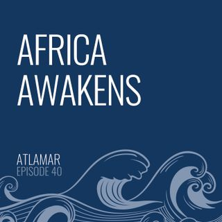 Africa Awakens [Episode 40]