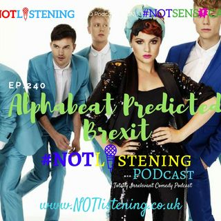 Ep.240 -  Alphabeat predicted Brexit | #NOTlistening