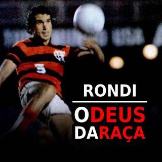 EP#68 - Rondinelli, o Deus da Raça! De Herói Improvável para uma das maiores Lenda do Flamengo