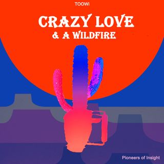 Episode 06 - Crazy Love and A Wildfire