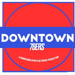 Downtown 76ers Podcast