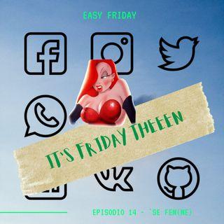 EASY FRIDAY - Ep. 14 - 'Se fem(me)