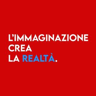 L' Immaginazione Crea la Realtà