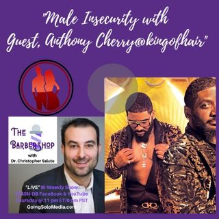 Male Insecurity with Guest, Anthony Cherry@kingofhair_