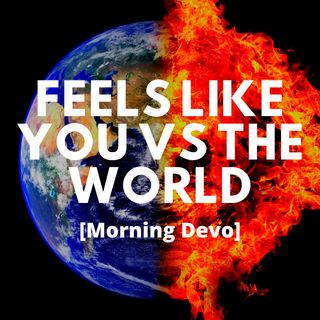 Feels like You vs the World [Morning Devo]