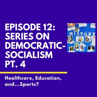 Democratic-Socialism Pt. 4: Healthcare, Education, and....Sports?